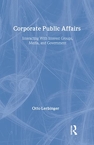 9780805856422: Corporate Public Affairs: Interacting With Interest Groups, Media, and Government: Interacting with Interest Groups, Media, and Governments (Routledge Communication Series)