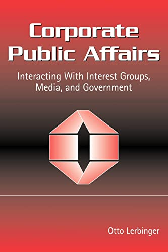 9780805856439: Corporate Public Affairs: Interacting with Interest Groups, Media, and Governments (Routledge Communication Series)