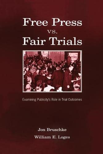 9780805857030: Free Press Vs. Fair Trials: Examining Publicity's Role in Trial Outcomes (Routledge Communication Series)