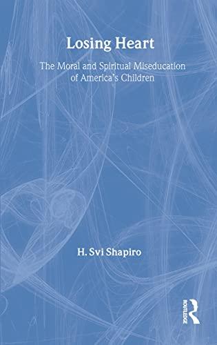Losing Heart: The Moral and Spiritual Miseducation: H. Svi Shapiro