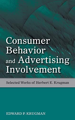 Consumer Behavior and Advertising Involvement: Selected Works: Edward P. Krugman