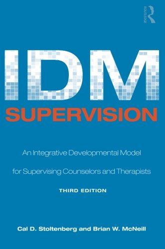 9780805858259: IDM Supervision: An Integrative Developmental Model for Supervising Counselors and Therapists, Third Edition