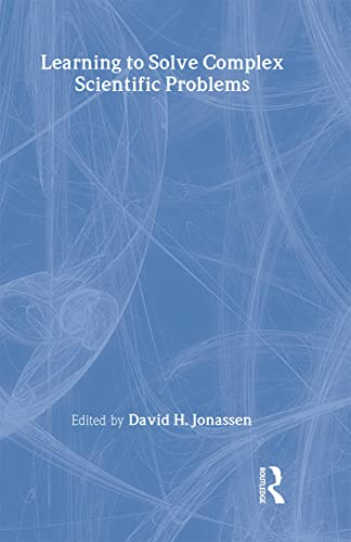 Learning to Solve Complex Scientific Problems: Editor-David H. Jonassen