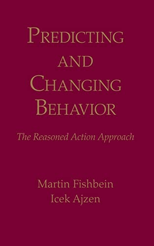 Predicting and Changing Behavior: The Reasoned Action: Fishbein, Martin, Ajzen,