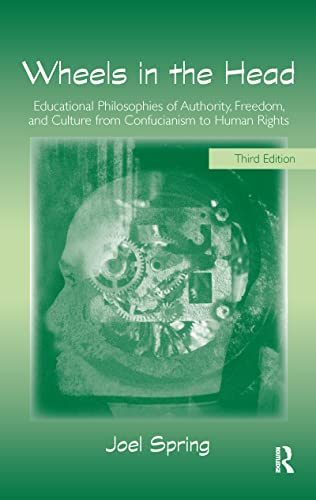 9780805861327: Wheels in the Head: Educational Philosophies of Authority, Freedom, and Culture from Confucianism to Human Rights (Sociocultural, Political, and Historical Studies in Education)