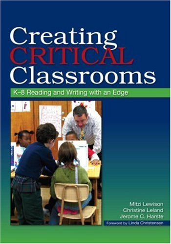 Creating Critical Classrooms: K-8 Reading and Writing: Lewison, Mitzi; Leland,