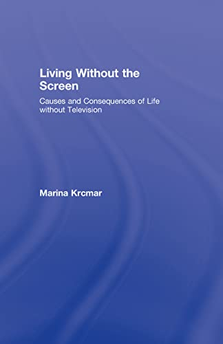 Living Without the Screen: Causes and Consequences of Life without Television (Lea's ...