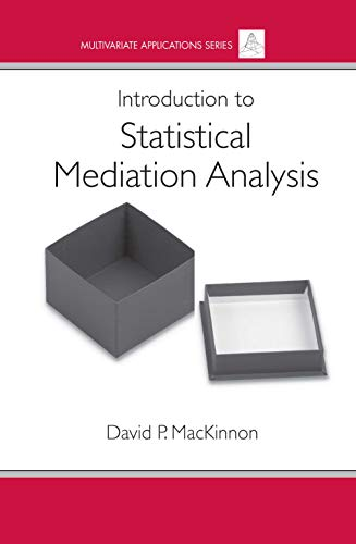 Introduction to Statistical Mediation Analysis (Multivariate Applications: David P. MacKinnon
