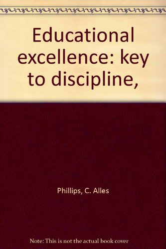 Educational excellence: key to discipline,: C. Alles Phillips