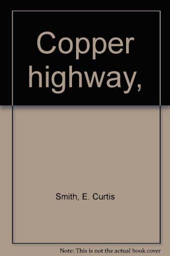 copper highway: smith, e curtis