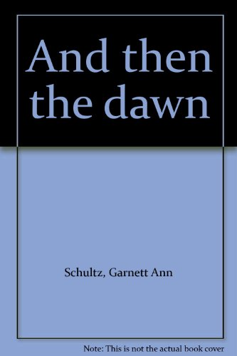 And Then the Dawn: Schultz, Garnett Ann
