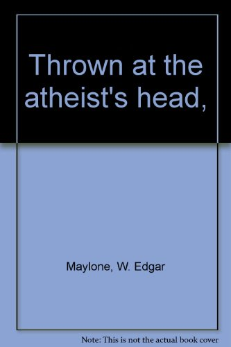 Thrown at the Atheist's Head: Maylone, W. Edgar