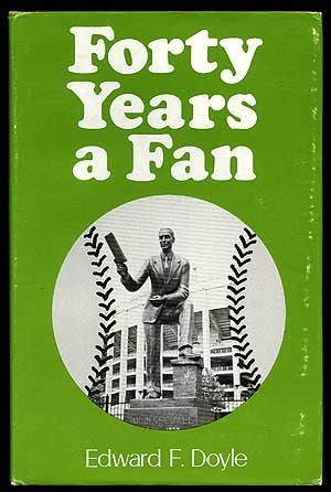 """Forty Years A Fan ( Signed By Ed """"Dutch"""" Doyle ) A Fan Looks At the Baseball Greats: ..."""