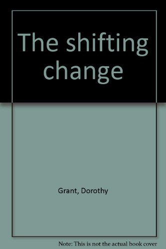 SHIFTING CHANGE, THE: Grant, Dorothy
