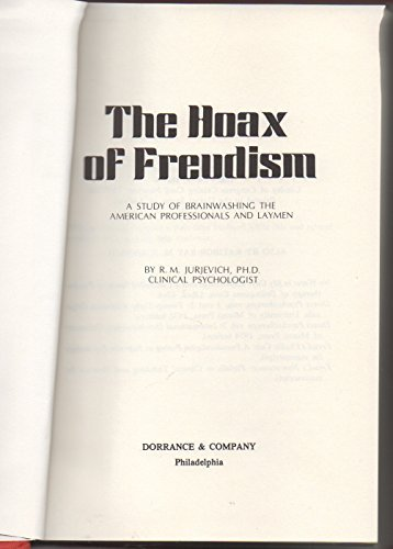 The hoax of Freudism;: A study of: Jurjevich, Ratibor-Ray M