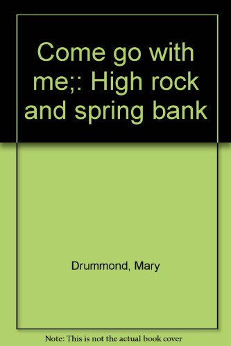 9780805918854: Come go with me;: High rock and spring bank
