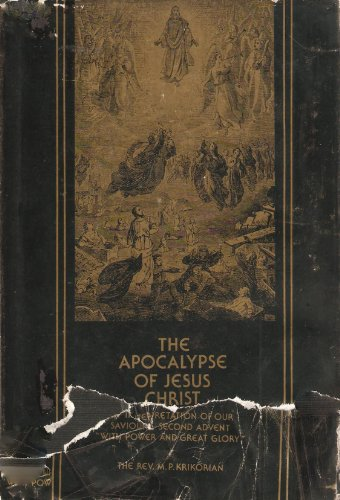 "The Apocalypse of Jesus Christ;: An interpretation of Our Saviour's second advent ""with ..."