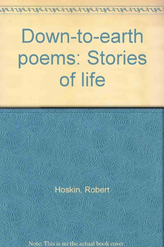 Down-to-Earth Poems - Stories of Life: Hoskin, Robert