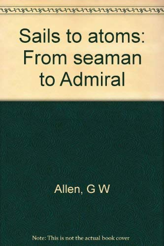 Sails to Atoms; from Seaman to Admiral: Allen, George Washington