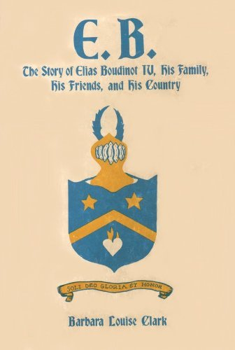 E.B. : The Story of Elias Boudinot IV, His Family, His Friends, His Country: Clark, Barbara Louise ...