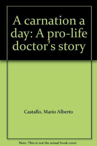A carnation a day: A pro-life doctor's story: Castallo, Mario Alberto