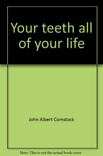 Your teeth all of your life: The: John Albert Comstock