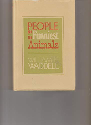 People are the Funniest Animals: Waddell, William H.