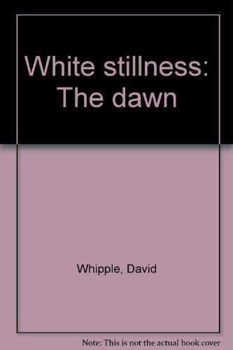White Stillness, the Dawn: Poetry: Whipple, David