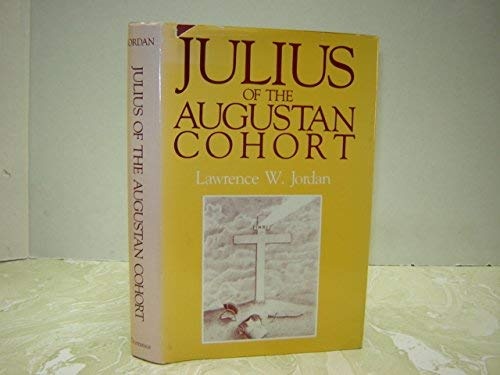 Julius of the Augustan Cohort: A Historical: Jordan, Lawrence W