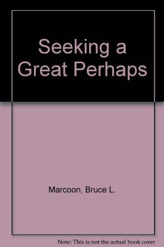 Seeking a Great Perhaps: Bruce L. Marcoon