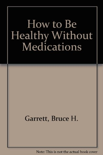 9780805930863: How to Be Healthy Without Medications