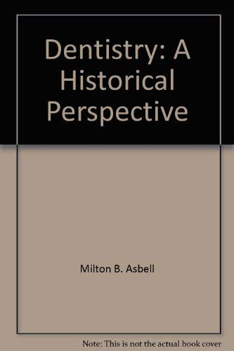 Dentistry : A Historical Perspective: Asbell, Milton B.
