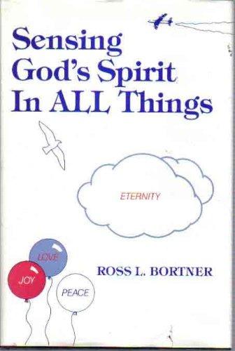 Sensing God's Spirit in All Things: Bortner, Ross L.