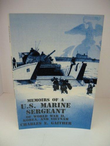 Memoirs of a U. S. Marine Sergeant of World War II Korea and Vietnam - INSCRIBED: Gaither, Charles ...