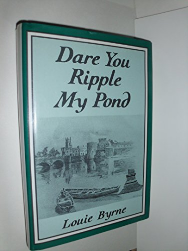 Dare You Ripple My Pond: The Autobiography: Byrne, Louie