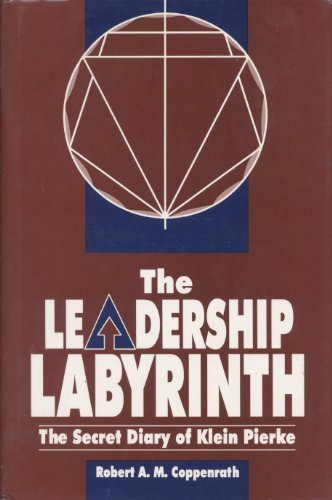 The Leadership Labyrinth: The Secret Diary of: Coppenrath, Robert A.