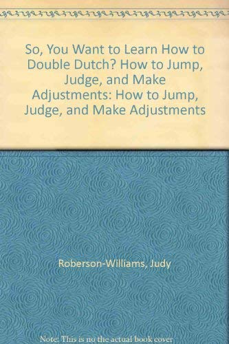 9780805936063: So, You Want to Learn How to Double Dutch? How to Jump, Judge, and Make Adjustments: How to Jump, Judge, and Make Adjustments