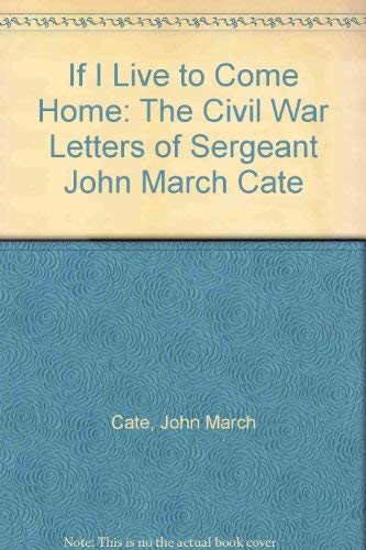 9780805937909: If I Live to Come Home: The Civil War Letters of Sergeant John March Cate