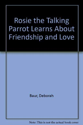 Rosie the Talking parrot Learns About Friendship: Baur, Deborah