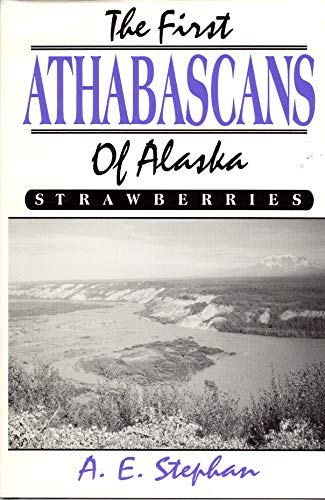 9780805938838: The First Athabascans of Alaska: Strawberries