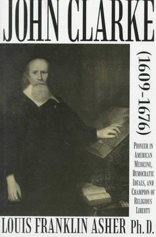 9780805940404: John Clarke (1609-1676): Pioneer in American Medicine, Democratic Ideals, and Champion of Religious Liberty