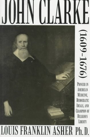 John Clarke (1609-1676): Pioneer in American Medicine, Democratic Ideals, and Champion of Religious...