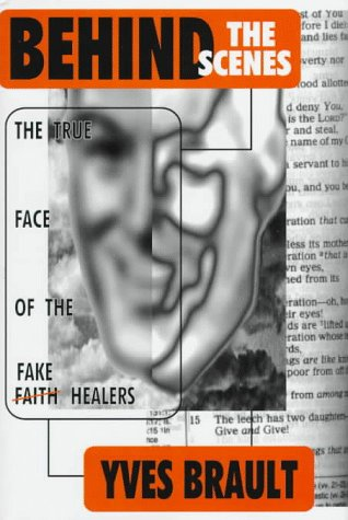 Behind the Scenes: The True Face of the Fake Faith Healers: Yves Brault