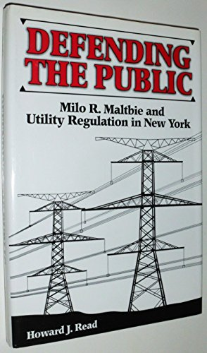 Defending the Public: Milo R. Maltbie and Utility Regulation in New York: Read, Howard J.