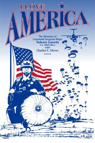 I Love America: The Memoirs of Command: Gaweda, Tadeusz