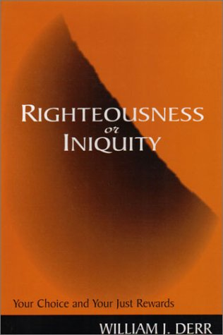 9780805949063: Righteousness or Iniquity: Your Choice and Your Just Rewards