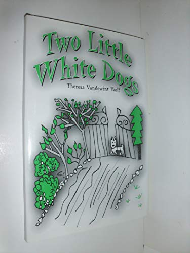 Two Little White Dogs: Wolf, Theresa Vandewint