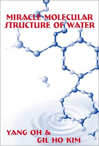 9780805953589: Miracle Molecular Structure of Water: Human Body Loves Hexagonal Water