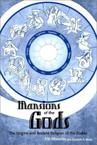 Mansions of the Gods: The Origin & Ancient Religion of the Zodiac: White, Elizabeth