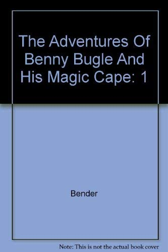 The Adventures Of Benny Bugle And His Magic Cape: Vol 1: Bender